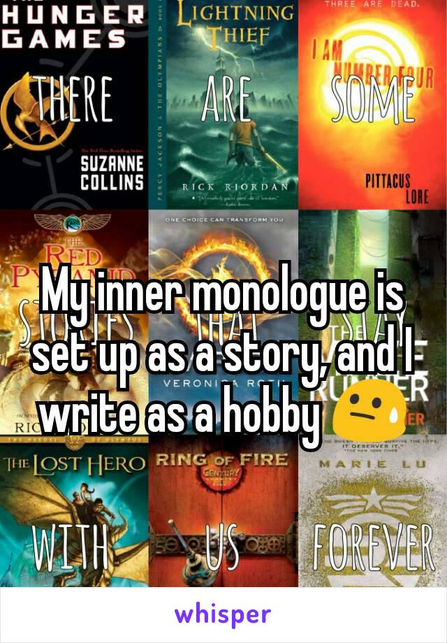 My inner monologue is set up as a story, and I write as a hobby 😓