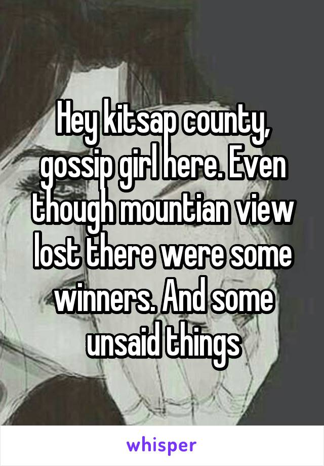 Hey kitsap county, gossip girl here. Even though mountian view lost there were some winners. And some unsaid things