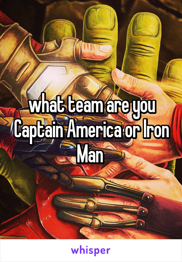 what team are you Captain America or Iron Man