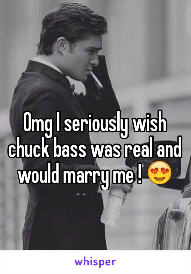 Omg I seriously wish chuck bass was real and would marry me ! 😍