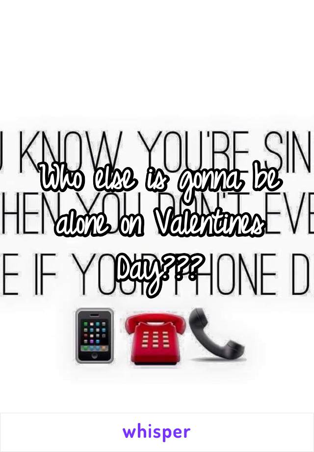 Who else is gonna be alone on Valentines Day???