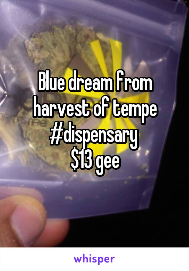Blue dream from harvest of tempe #dispensary  $13 gee