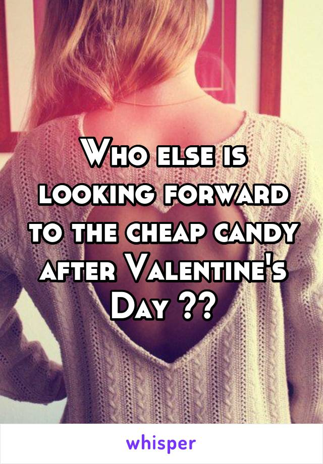 Who else is looking forward to the cheap candy after Valentine's Day 🙌🏻