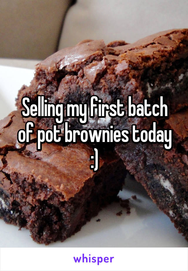 Selling my first batch of pot brownies today :)