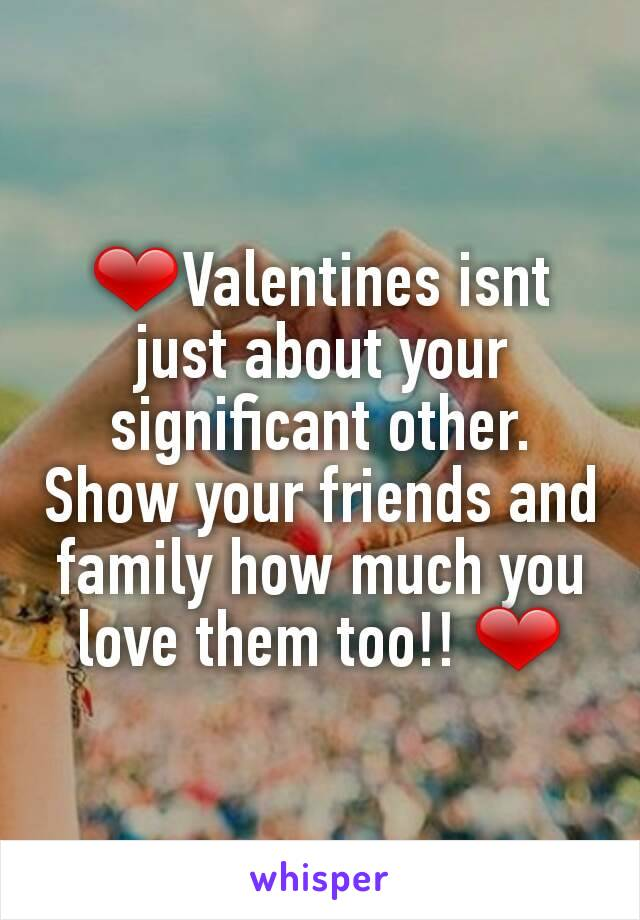 ❤Valentines isnt just about your significant other. Show your friends and family how much you love them too!! ❤