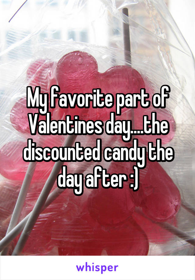 My favorite part of Valentines day....the discounted candy the day after :)