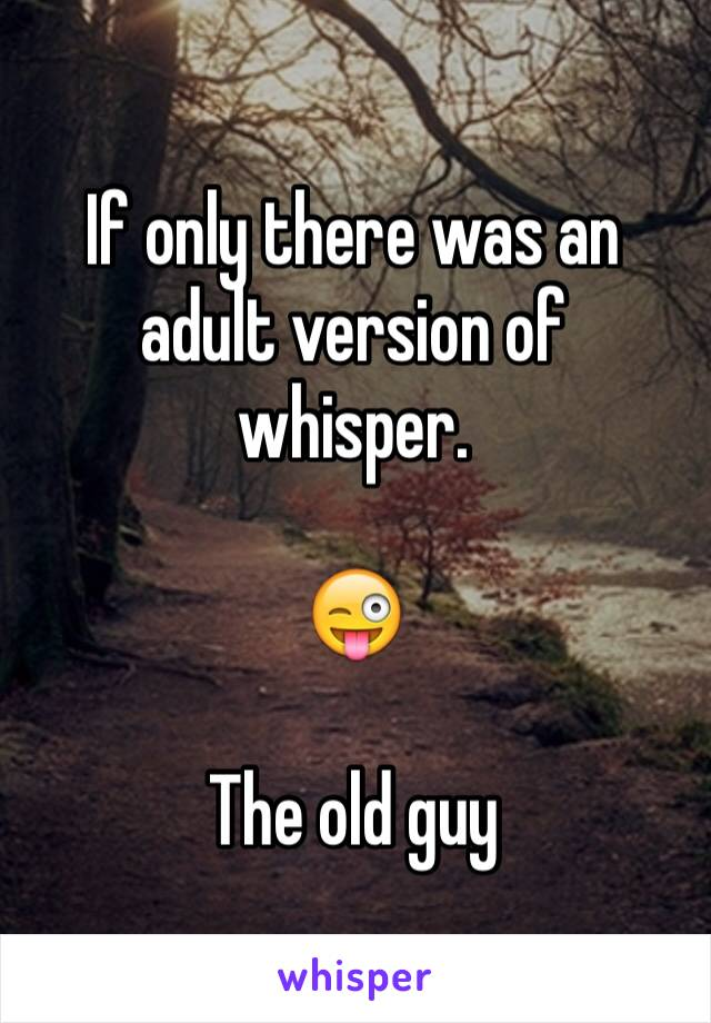 If only there was an adult version of whisper.   😜  The old guy