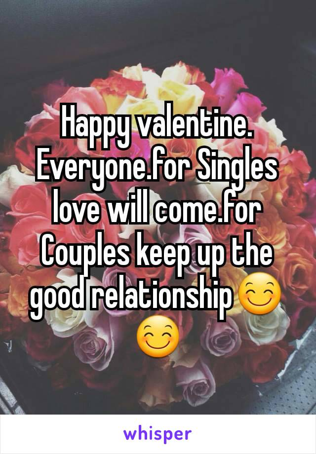 Happy valentine. Everyone.for Singles love will come.for Couples keep up the good relationship😊😊
