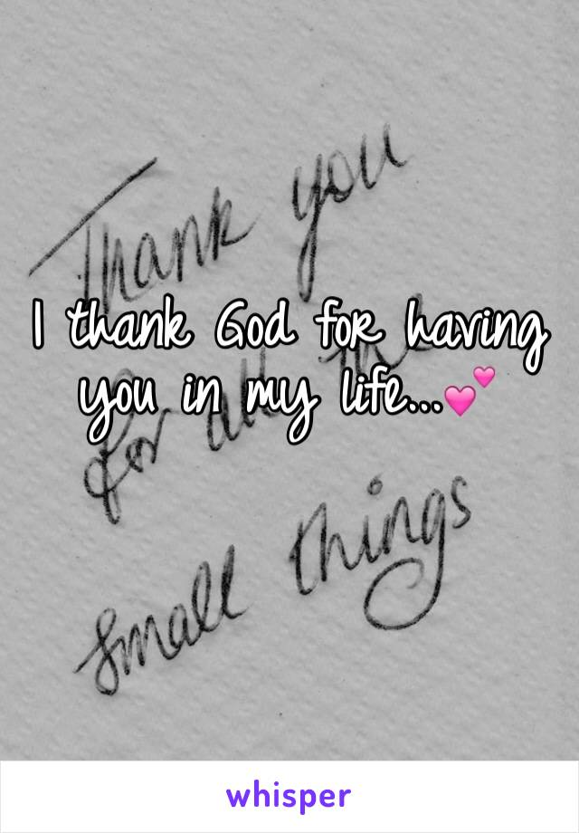 I thank God for having you in my life...💕