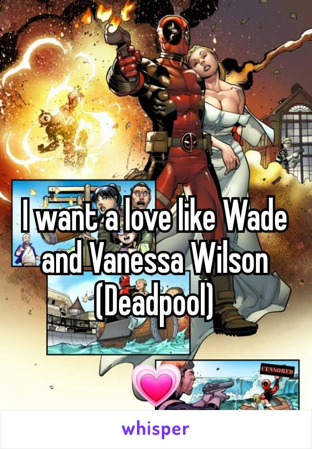 I want a love like Wade and Vanessa Wilson (Deadpool)  💗