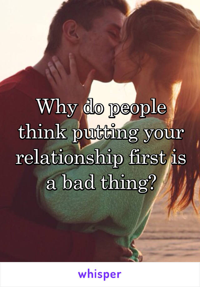 Why do people think putting your relationship first is a bad thing?