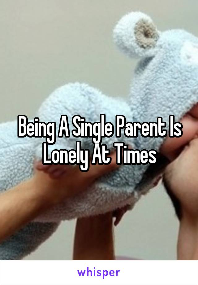 Being A Single Parent Is Lonely At Times