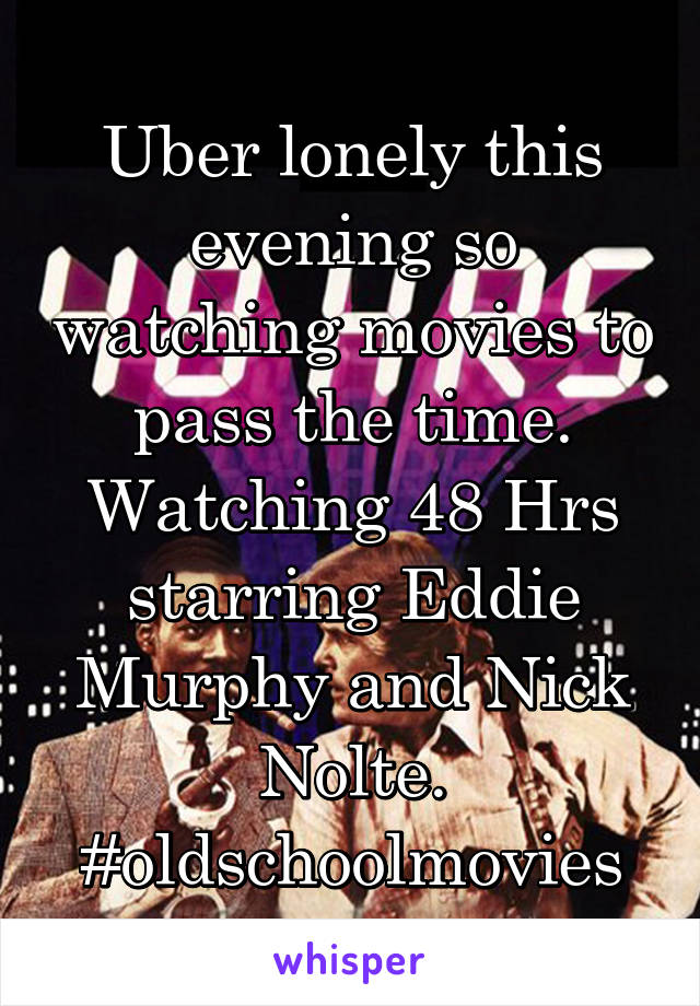 Uber lonely this evening so watching movies to pass the time. Watching 48 Hrs starring Eddie Murphy and Nick Nolte. #oldschoolmovies