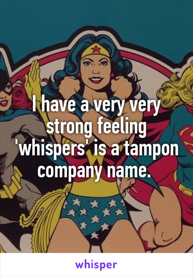 I have a very very strong feeling 'whispers' is a tampon company name.