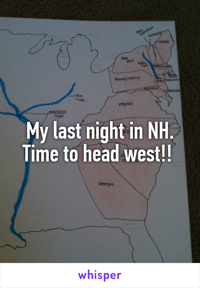 My last night in NH. Time to head west!!