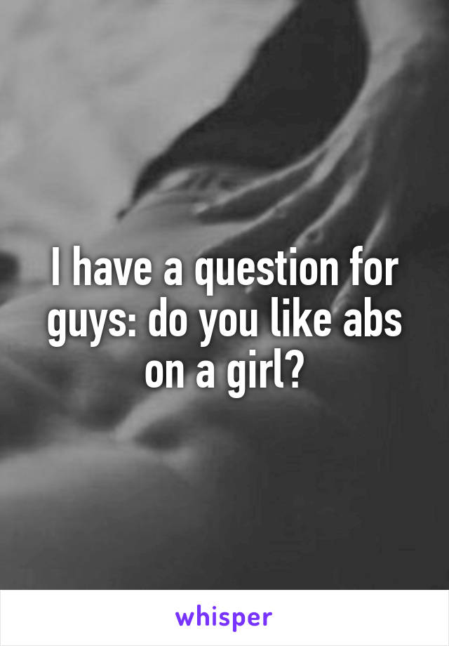 I have a question for guys: do you like abs on a girl?