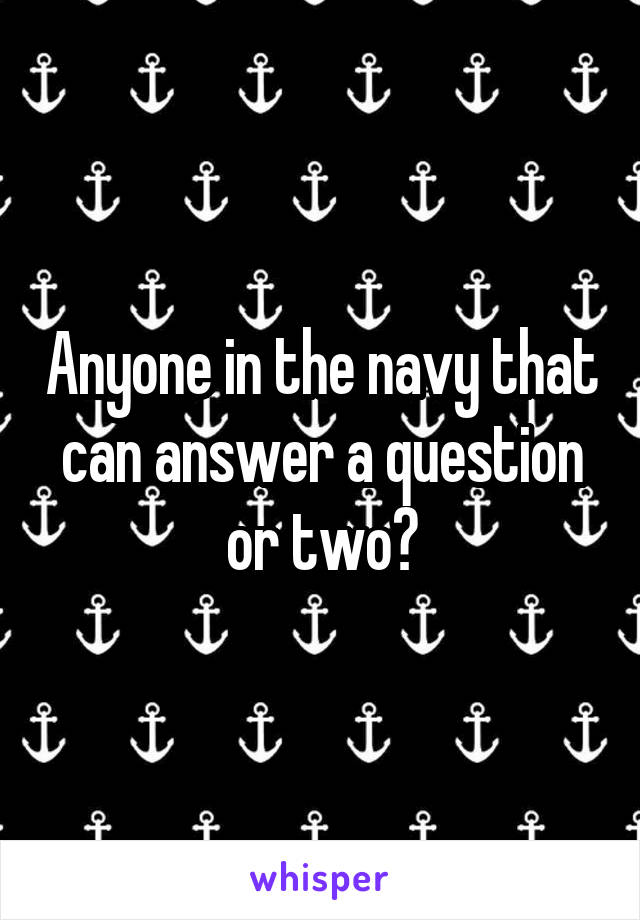 Anyone in the navy that can answer a question or two?