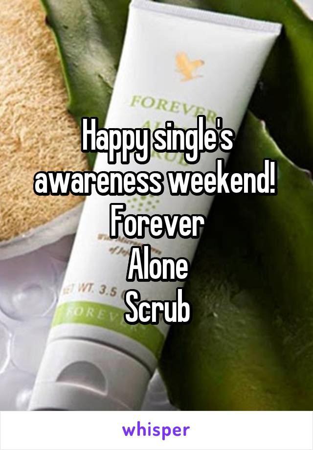 Happy single's awareness weekend!  Forever Alone Scrub