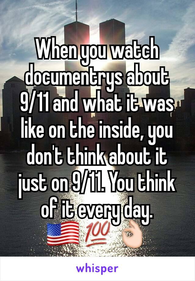 When you watch documentrys about 9/11 and what it was like on the inside, you don't think about it just on 9/11. You think of it every day. 🇺🇸💯👌