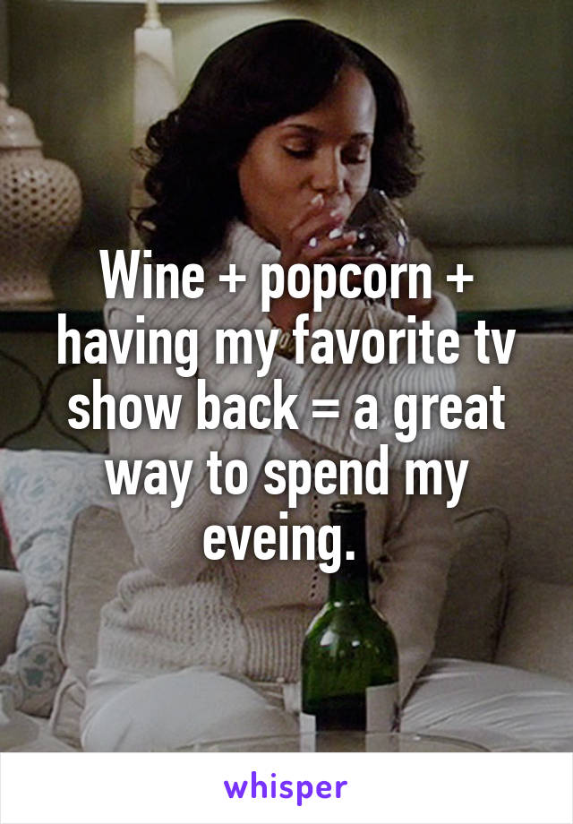 Wine + popcorn + having my favorite tv show back = a great way to spend my eveing.