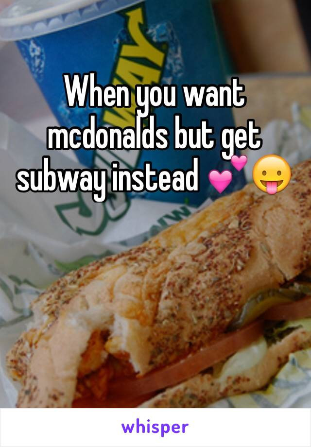 When you want mcdonalds but get subway instead 💕😛