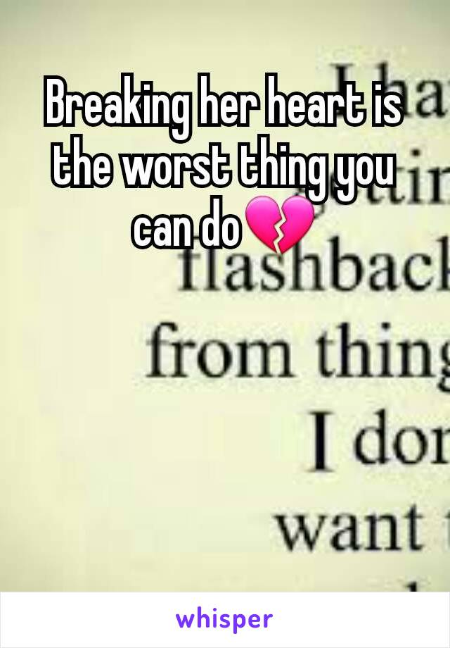 Breaking her heart is the worst thing you can do💔