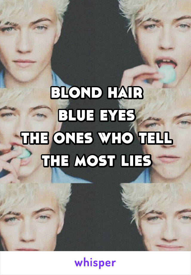 blond hair blue eyes the ones who tell the most lies