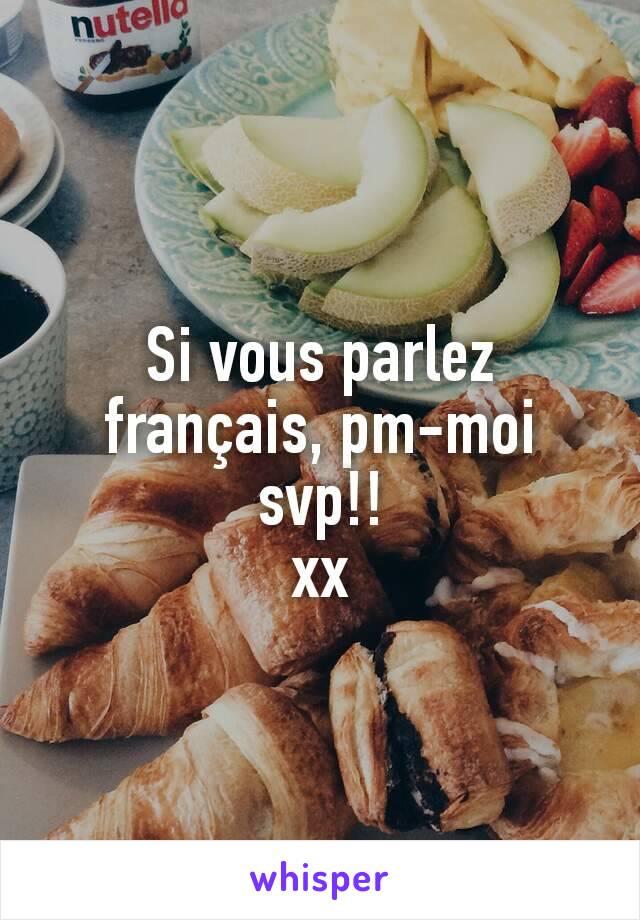 Si vous parlez français, pm-moi svp!! xx