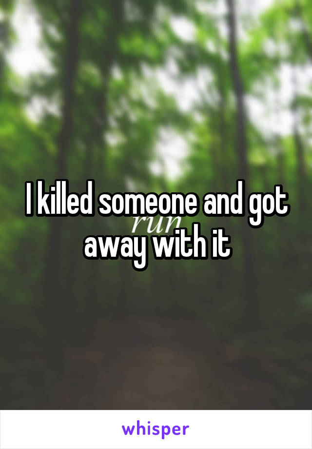 I killed someone and got away with it