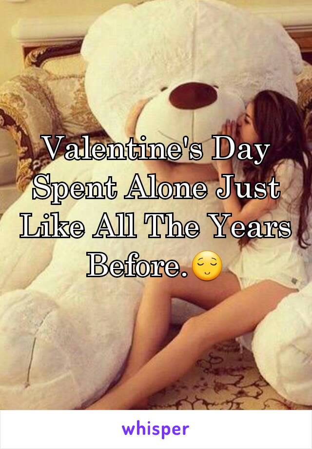 Valentine's Day Spent Alone Just Like All The Years Before.😌