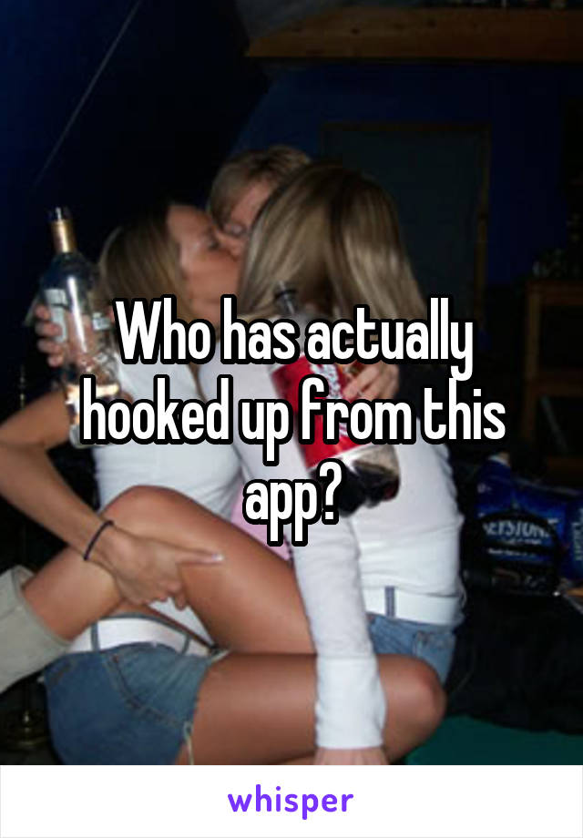 Who has actually hooked up from this app?