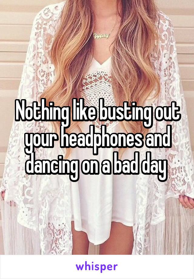 Nothing like busting out your headphones and dancing on a bad day