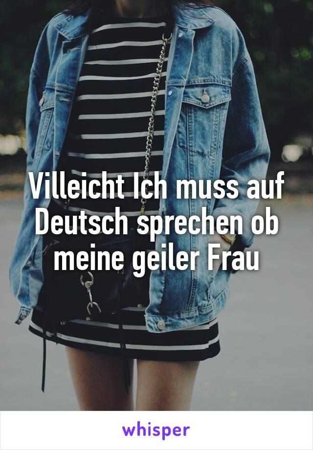 Villeicht Ich muss auf Deutsch sprechen ob meine geiler Frau