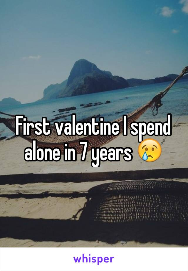First valentine I spend alone in 7 years 😢