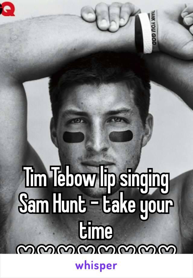 Tim Tebow lip singing Sam Hunt - take your time ♡♡♡♡♡♡♡♡