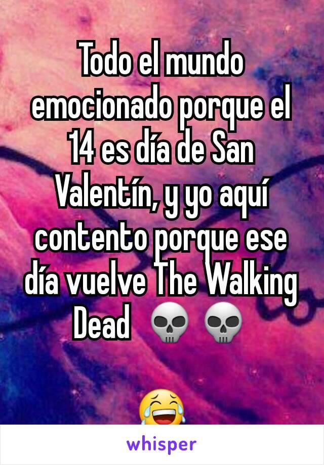 Todo el mundo emocionado porque el 14 es día de San Valentín, y yo aquí contento porque ese día vuelve The Walking Dead💀💀  😂