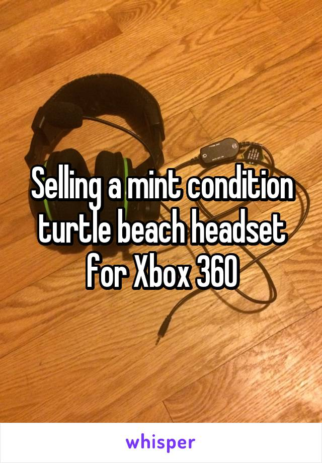 Selling a mint condition turtle beach headset for Xbox 360