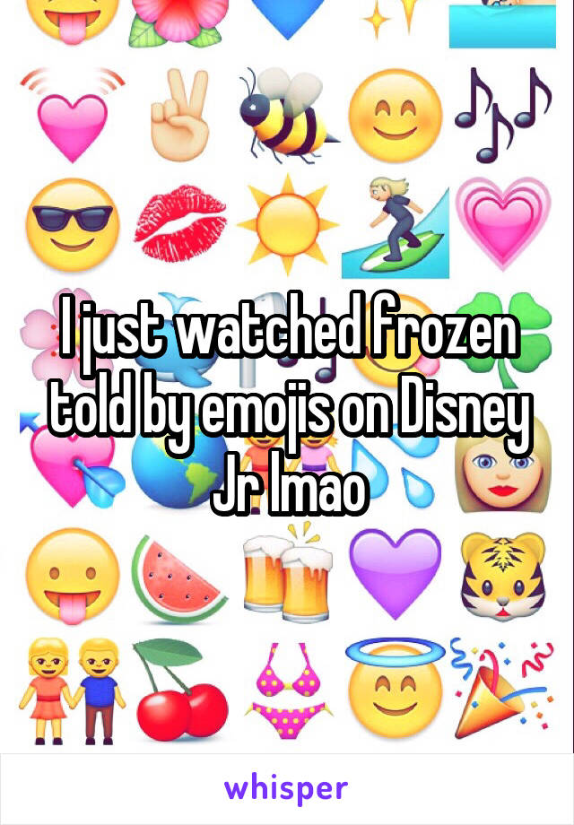 I just watched frozen told by emojis on Disney Jr lmao