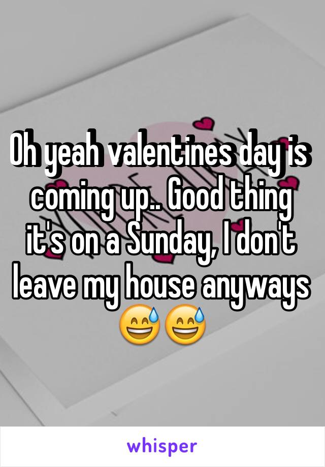 Oh yeah valentines day is coming up.. Good thing it's on a Sunday, I don't leave my house anyways 😅😅