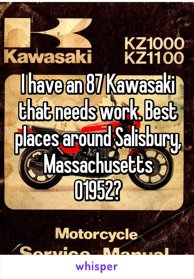 I have an 87 Kawasaki that needs work. Best places around Salisbury, Massachusetts 01952?