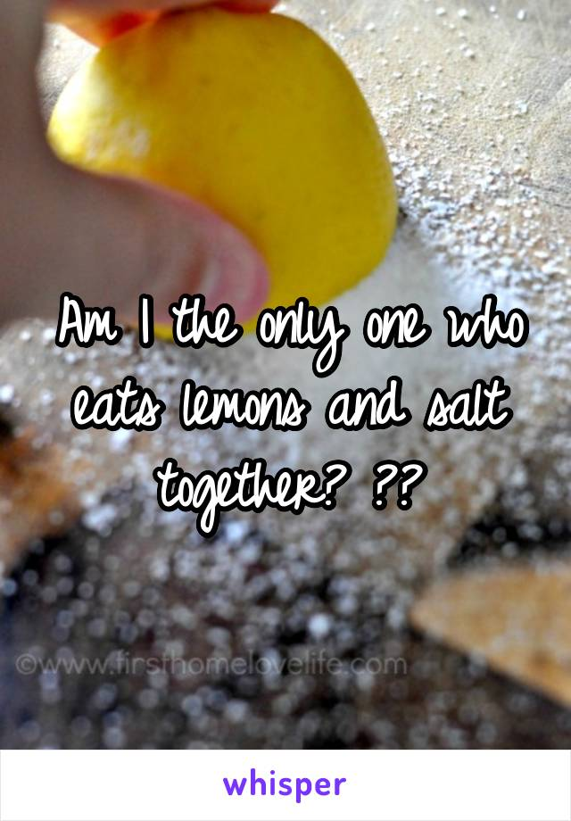 Am I the only one who eats lemons and salt together? 🍋😍
