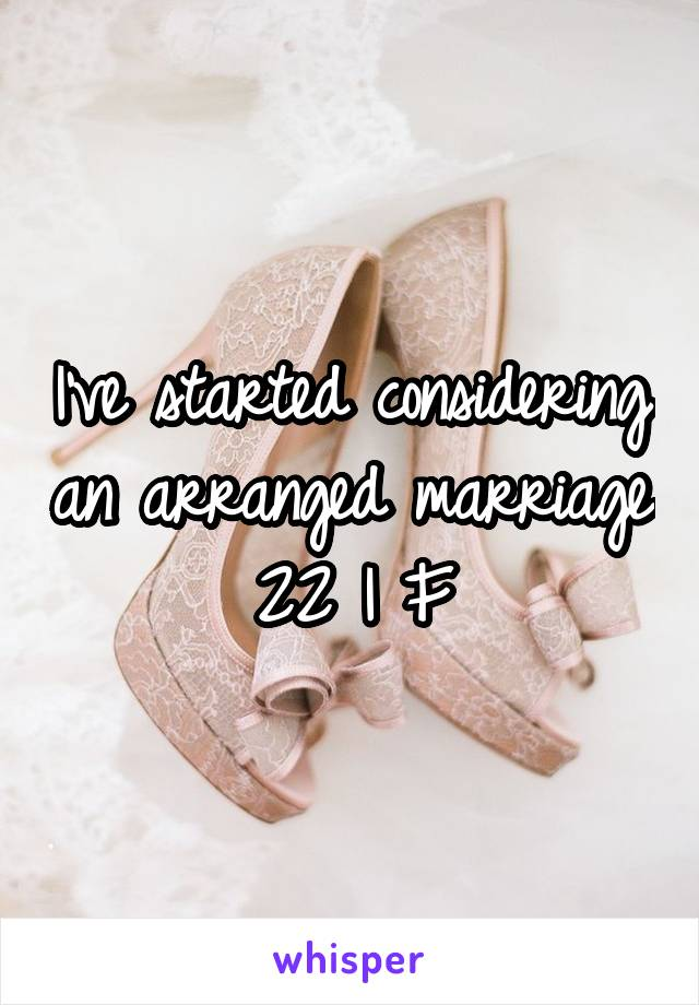 I've started considering an arranged marriage 22 | F