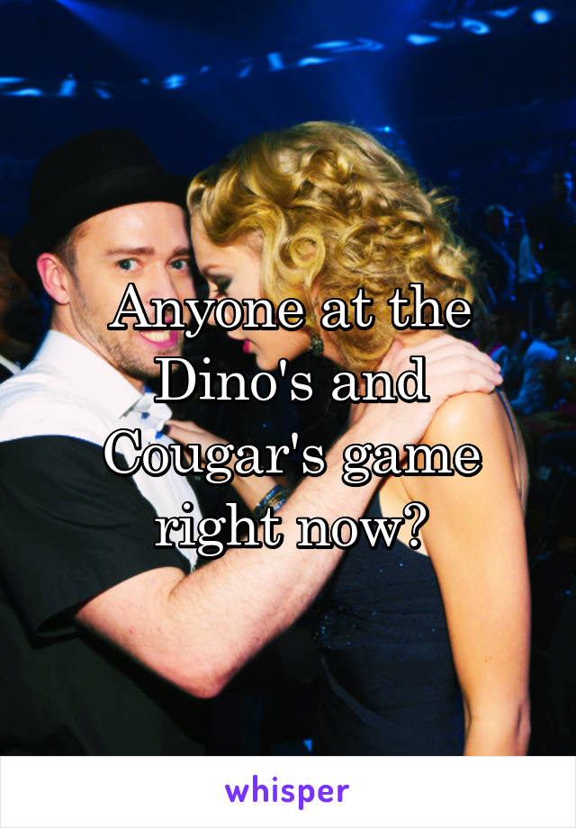 Anyone at the Dino's and Cougar's game right now?