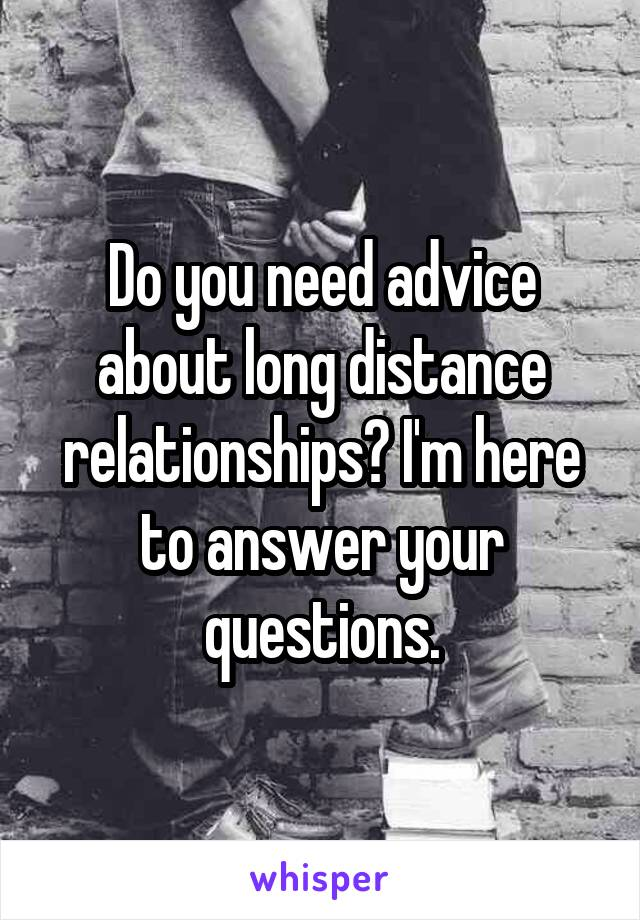 Do you need advice about long distance relationships? I'm here to answer your questions.