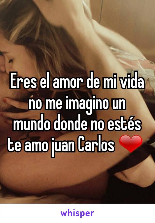 Eres el amor de mi vida no me imagino un mundo donde no estés te amo juan Carlos ❤
