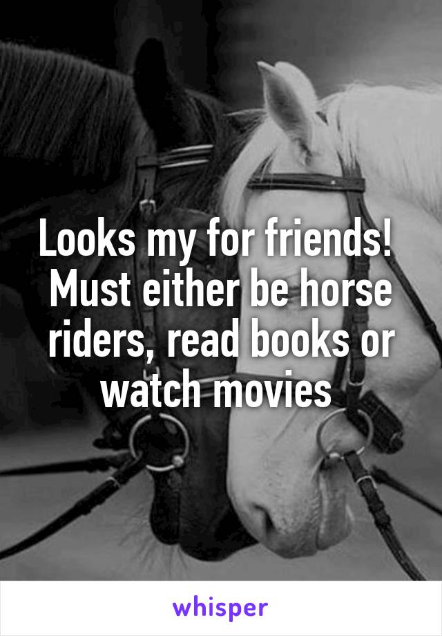 Looks my for friends!  Must either be horse riders, read books or watch movies