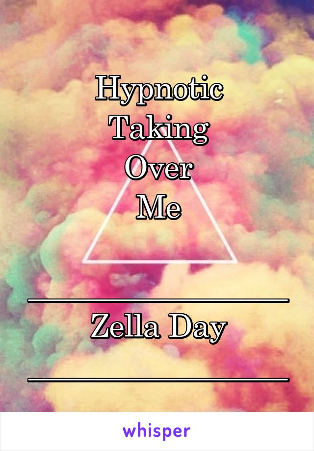 Hypnotic Taking Over Me  _________________ Zella Day _________________