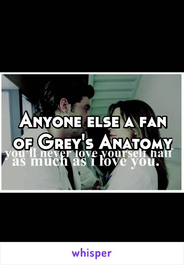 Anyone else a fan of Grey's Anatomy