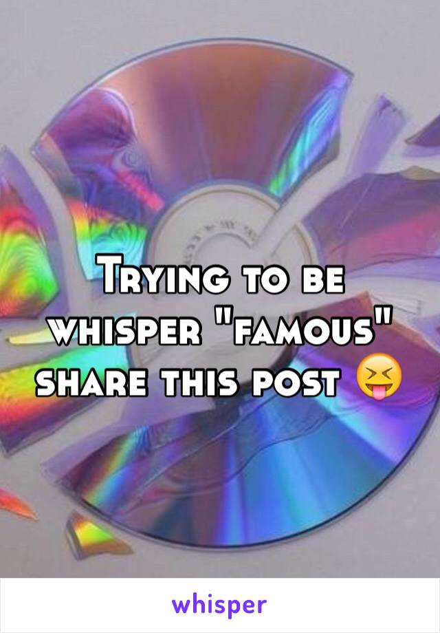 """Trying to be whisper """"famous"""" share this post 😝"""