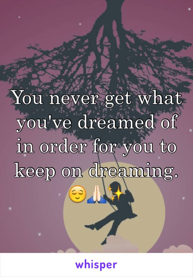 You never get what you've dreamed of in order for you to keep on dreaming. 😌🙏🏻✨